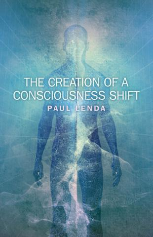 The Creation of a Consciousness Shift…Transform Yourself, Transform the World
