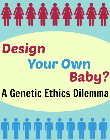 Design Your Own Baby? - A Genetic Ethics Dilemma - Words I Wheel By