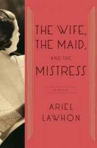 The Wife, The Maid and The Mistress by Ariel Lawhon