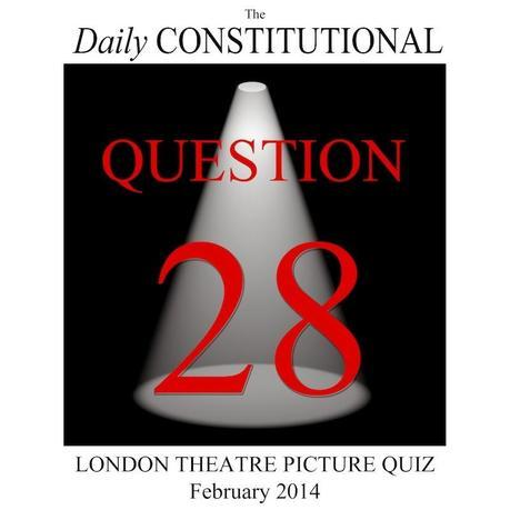 London Theatre Picture Quiz No.28. The Final Question!