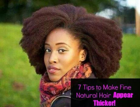 7 Tips for giving Fine Natural Hair a Thicker Appearance