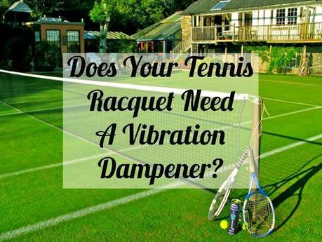 Does Your Tennis Racquet Need A Vibration Dampener - Tennis Quick Tips Podcast