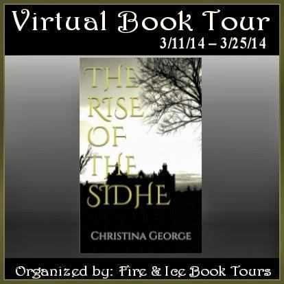 http://fireandicebooktours.wordpress.com/2014/02/12/fantasy-book-tour-the-rise-of-the-sidhe-by-christina-george-31114-32514/