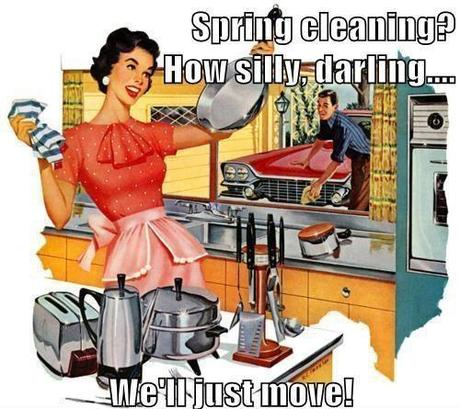 Spring Cleaning? How Silly Darling.... We'll just move!
