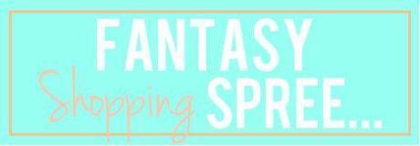 Random Thursday: Fantasy Shopping Spree...