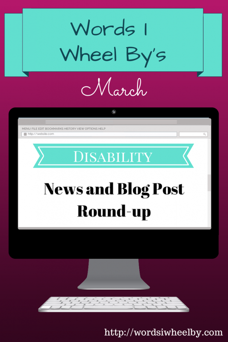 Words I Wheel By's March Disability News and Blog Post Round-Up