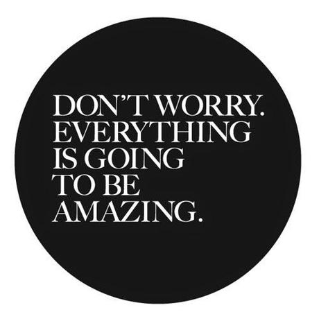 Don't worry everything is going to be amazing