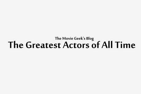 [List] The Greatest actors of all time