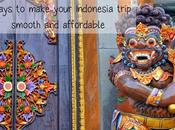 Ways Make Your Indonesia Trip Smooth Affordable