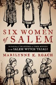 SIX WOMEN OF SALEM BY MARILYNNE K. ROACH- A BOOK REVIEW