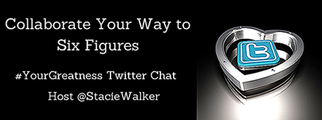 #YourGreatness Twitter Chat | Collaborate Your Way to Six Figures Transcript