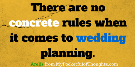 There are no concrete rules when it comes to wedding planning. Arelis from Mypocketfulofthoughts.com