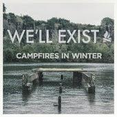 Campfires In Winter - We'll Exist