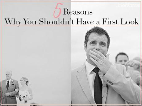 5 reasons why you shouldn't have a first look