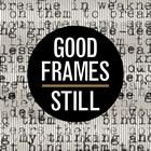Good Frames: Still