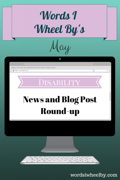 Words I Wheel By's May Disability News and Blog Post Round Up