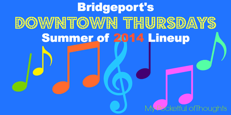 Bridgeport CT, Bridgeport's Downtown Thursdays Summer 2014 lineup Summer Concert Series - My Pocketful of Thoughts