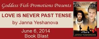LOVE IS NEVER PAST TENSE BY JANNA YESHANOVA