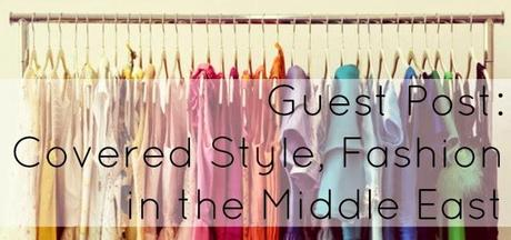 Guest Post: Covered Style, Fashion in the Middle East