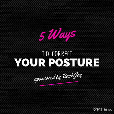 5 Ways to Correct Your Posture via Fitful Focus