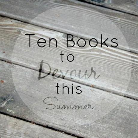 Ten-Books-to-Devour-this-Summer-@-making-it-in-the-mountains