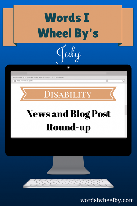 Words I Wheel By's July Disability News and Blog Post Round-up