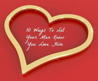 10 Ways To Let Your Man Know You Love Him | LazyHippieMama.com
